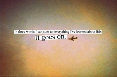 life goes on inspiring quotes and sayings juxtapost