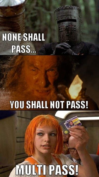 NONE SHALL PASS... YOU SHALL NOT PASS! MULTIPASS! MULTI ...