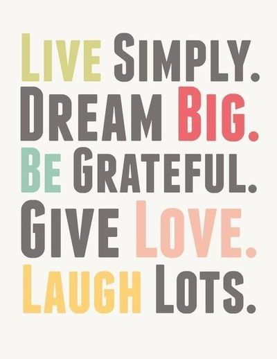 Simple Quotes About Love Adorable Live Simple Dream Big Be Grateful Give Love Laugh Lots