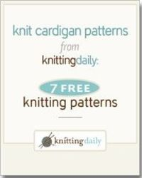 Knit Cardigan Patterns From Knitting Daily 7 FREE Knitting Patterns