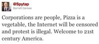 Corporations are people, Pizza is a vegetable, the Internet will be censored and protest is illegal. Welcome to the 21st century America.