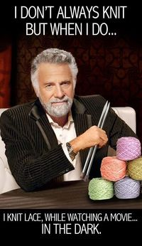Most interesting knitter in the world!!