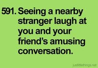We constantly crack people up at stores. Making people laugh is a good deed :)