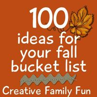 100 Ideas for Your Fall Bucket List ~ Creative Family Fun ~ Do you create a fall bucket list? What would you put on it?