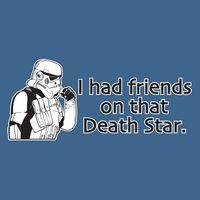 I HAD FRIENDS ON THAT DEATH STAR FUNNY T-SHIRT