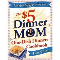 The 5 Dinner Mom One-Dish Dinners Cookbook